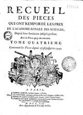 Recueil des pieces qui ont remporté les prix de l'Académie royale des sciences, depuis leur fondation jusqu'à présent , avec les pieces qui y ont concouru . Tome quatrième contenant les pieces depuis 1738 jusqu'en 1740