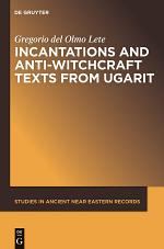Incantations and Anti-Witchcraft Texts from Ugarit