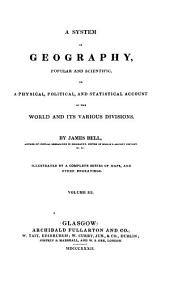 A System of Geography, Popular and Scientific: Or A Physical, Political, and Statistical Account of the World and Its Various Divisions, Volume 6