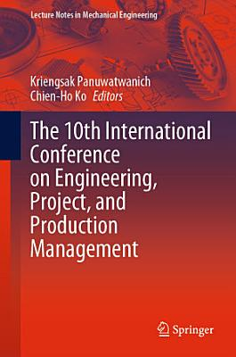 The 10th International Conference on Engineering, Project, and Production Management