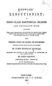 Knowles' Elocutionist: A First-class Rhetorical Reader and Recitation Book, Containing the Only Essential Principles of Elocution, Directions for Managing the Voice, Etc., Simplified and Expanded on a Novel Plan, with Numerous Pieces for Reading and Declamation, Designed for the Use of Schools and Colleges