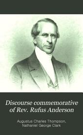 Discourse Commemorative of Rev. Rufus Anderson: D.D., LL.D., Late Corresponding Secretary of the American Board of Commissioners for Foreign Missions, Together with Addresses at the Funeral
