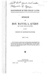 Speeches of Hon. Manuel L. Quezon of the Philippines in the House of Representatives [on] Disposition of the Friar Lands [and] The Philippines for the Filipinos