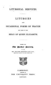 Liturgical services: liturgies and occasional forms of prayer set forth in the reign of Queen Elizabeth
