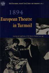 1894: European Theatre in Turmoil : Meaning and Significance of the Theatre a Hundred Years Ago