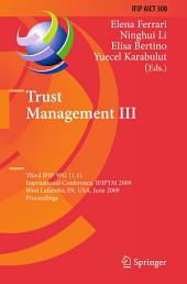 Trust Management III: Third IFIP WG 11.11 International Conference, IFIPTM 2009, West Lafayette, IN, USA, June 15-19, 2009, Proceedings