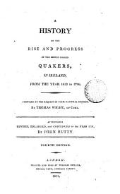 A history of the rise and progress of the people called Quakers in Ireland, from ... 1653 to 1700. Now revised. To which is added, A continuation to 1751 [&c.]. By J. Rutty