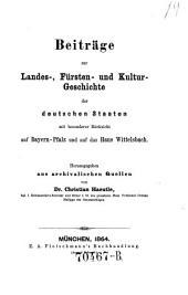 Beiträge zur Landes-, Fürsten- und Kultur-Geschichte der deutschen Staaten mit besonderer Rücksicht auf Bayern-Pfalz und auf das Haus Wittelsbach: Ausgabe 1