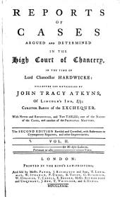 Reports of Cases Argued and Determined in the High Court of Chancery: In the Time of Lord Chancellor Hardwicke [1736-1754], Volume 2