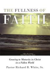The Fullness of Faith: Growing to Maturity in Christ in a Fallen World
