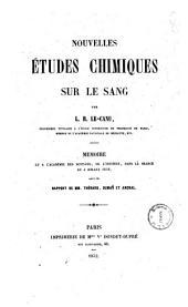 Nouvelles études chimiques sur le sang par L. R. Le Canu ... Mémoire lu a l'Académie des Sciences, de l'Institut, dans la séance du 5 Juillet 1852 de M. M. Thénard, Dumas et Andral
