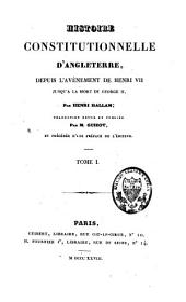 Histoire constitutionnelle d'Angleterre, depuis l'avénement de Henri VII, jusqu'à la mort de George II: Volume1