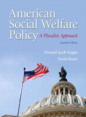 American Social Welfare Policy: A Pluralist Approach, Edition 7