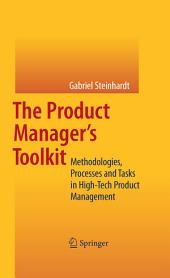 The Product Manager's Toolkit: Methodologies, Processes and Tasks in High-Tech Product Management