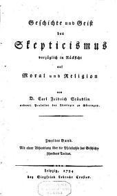 Geschichte und Geist des Skepticismus, vorzüglich in Rücksicht auf Moral und Religion: Band 2