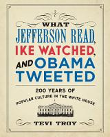 What Jefferson Read  Ike Watched  and Obama Tweeted PDF