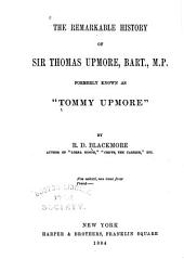 "The Remarkable History of Sir Thomas Upmore, Bart., M.P., Formerly Known as ""Tommy Upmore."" ...: Volume 2"