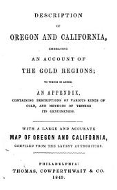 Description of Oregon and California, embracing an account of the gold regions ; to which is added, an Appendix, containing descriptions of various kinds of gold, and methods of texting its genuineness