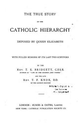 The True Story of the Catholic Hierarchy Deposed by Queen Elizabeth: With Fuller Memoirs of Its Last Two Survivors