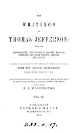 The Writings of Thomas Jefferson: Being His Autobiography, Correspondence, Reports, Messages, Addresses, and Other Writings, Official and Private : Published by the Order of the Joint Committee of Congress on the Library, from the Original Manuscripts, Deposited in the Department of State, Volume 5