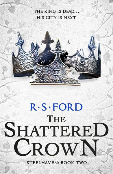 The Shattered Crown Steelhaven Book Two