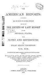 The American Reports: Containing All Decisions of General Interest Decided in the Courts of Last Resort of the Several States, with Notes and References...[1869-1887]