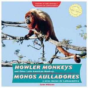 Howler Monkeys and Other Latin American Monkeys   Monos Aulladores Y Otros Monos de Latinoam rica PDF