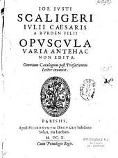 Jos. Justi Scaligeri,... Opuscula varia antehac non edita...