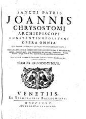Joannis Chrysostomi, opera omnia quae latine exstant vol quac eius nomine circumferuntur, iuxta parsiensen editionem monachorum ord Sti Benedicti