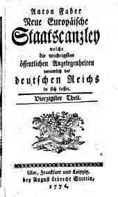 Neue europäische Staatscanzley welche die wichtigsten öffentlichen Angelegenheiten, vornemlich des Deutschen Reiches in sich fasset: Band 40