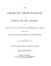 The American Drawing-book: a Manual for the Amateur, and Basis of Study for the Professional Artist: Especially Adapted to the Use of Public and Private Schools, as Well as Home Instruction
