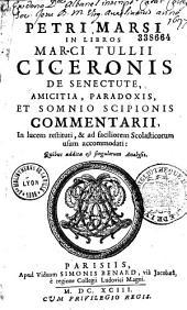 Petri Marsi in libros Marsi Tullii Ciceronis de Senectute, Amicitia, Paradoxis, et Somnio Scipionis commentarii...