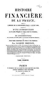 Histoire financière de la France: depuis l'origine de la monarchie jusqu'a l'année 1828, précédée d'une introduction sur le mode d'impôts en usage avant la révolution, suivie de Considérations sur la marche du crédit public et les progrès du système financier, et d'une table analytique des noms et des matières, Volume1