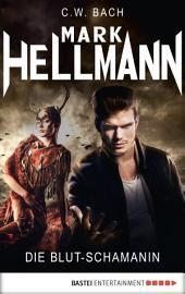 Mark Hellmann 23: Die Blut-Schamanin
