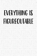 Everything Is Figureoutable  A 6x9 Inch Matte Softcover Notebook Journal with 120 Blank Lined Pages and a Motivational Cover Slogan