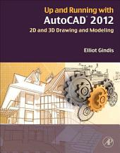 Up and Running with AutoCAD 2012: 2D and 3D Drawing and Modeling, Edition 2