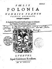 Foelix Polonia Henrico Franco Valegio regnante tantopere exoptato. A. Stephano Forcatulo... nunc primum beata