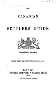The Canadian Settlers  Guide     Tenth Edition  Considerably Enlarged   Written in Part by Catharine P  Strickland  Afterwards Traill  With a Map   PDF