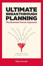 Ultimate Breakthrough Planning: The Business Funnel Approach