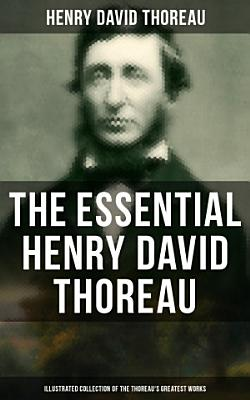 The Essential Henry David Thoreau  Illustrated Collection of the Thoreau s Greatest Works  PDF