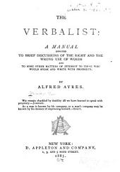 The Verbalist: A Manual Devoted to Brief Discussions of the Right and Wrong Use of Words and to Some Other Matters of Interest to Those who Would Speak and Write with Propriety