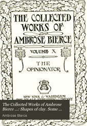 The Collected Works of Ambrose Bierce ...: The opinionator. The reviewer. The controversialist. The timorous reporter. The March hare
