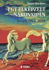 Egy elképzelt Nakonxipán: Versek 2015-2016