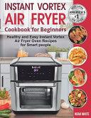 Instant Vortex Air Fryer Cookbook for Beginners