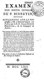 Examen d'un nouvel ouvrage du P. Berruyer, intitulé : Réflexions sur la foi adressées à M. l'Archevêque de Paris par le R.P. Isaac-Joseph Berruyer, de la Compagnie de Jésus...