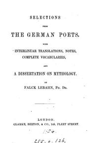 Selections from the German poets  with interlinear tr   notes and complete vocabularies  and a dissertation on mythology  by Falck Lebahn PDF