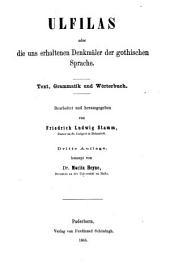 Ulfilas oder die uns erhaltenen Denkmäler der gothischen Sprache: Text, Grammatik und Wörterbuch