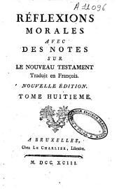Réflexions morales avec des notes sur le Nouveau Testament: Volume8