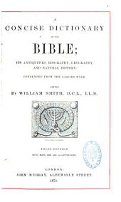 A Concise Dictionary of the Bible: Its Antiquities, Biography, Geography, and Natural History. Condensed from the Larger Work
