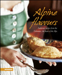 Download Alpine Flavours  Authentics Recipes from the Dolomites  the Heart of the Alps Book